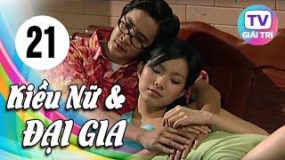 Kiều Nữ Và Đại Gia - Tập 21 | Phim Hay Việt Nam 2019