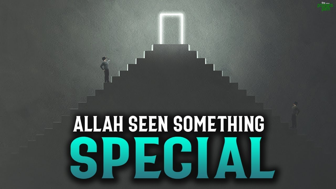 ALLAH SEEN SOMETHING SPECIAL IN YOU