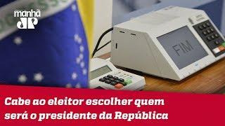 Cabe ao eleitor escolher quem será o presidente da República no ano que vem   Marco Antonio Villa