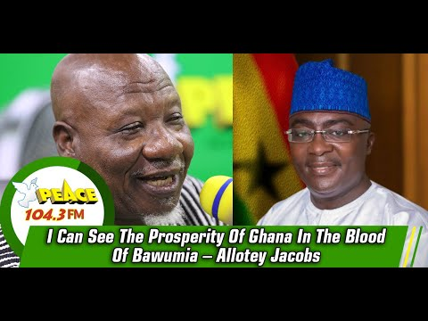 I Can See The Prosperity Of Ghana In The Blood Of Bawumia – Allotey Jacobs