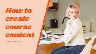 How To Create Your Online Course Content The Simple Way