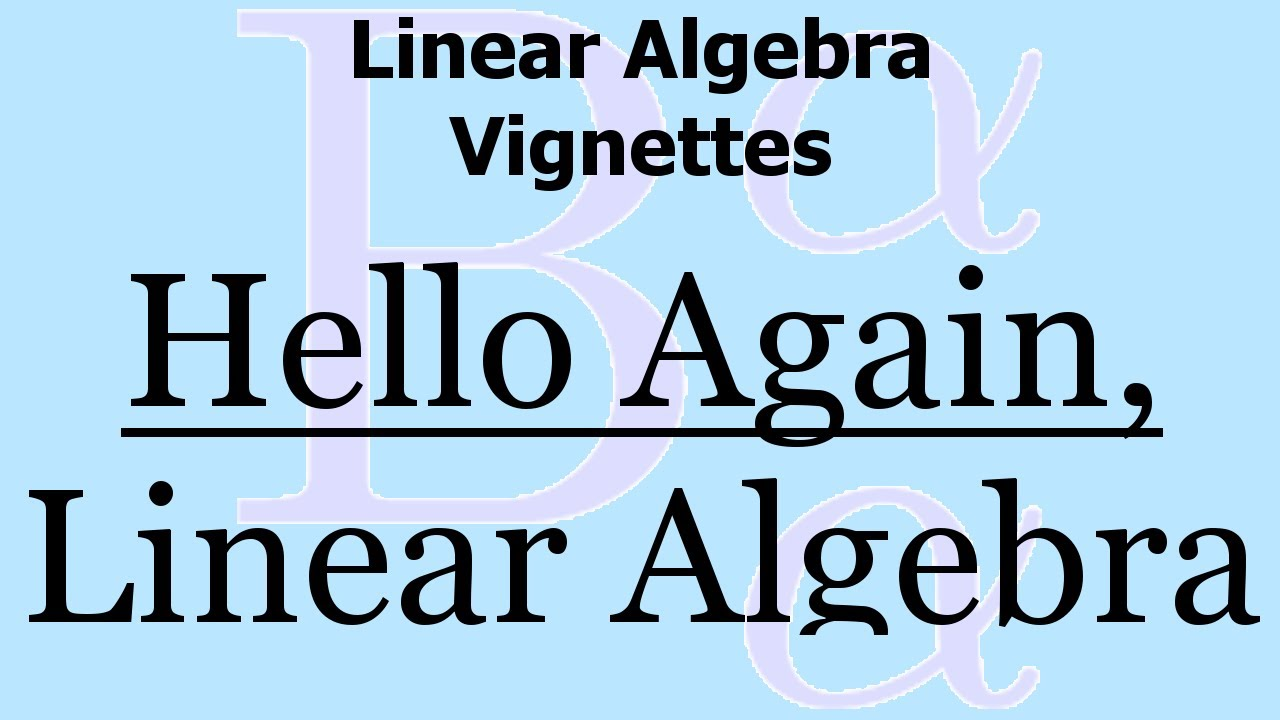 Linear Algebra Vignette 1: Saying Hello - YouTube