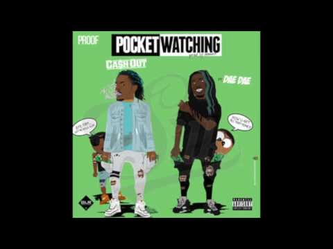 Ca$h Out - Pocket Watching Feat. Dae Dae [New Song]