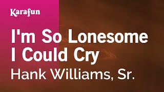 Karaoke I'm So Lonesome I Could Cry - Hank Williams, Sr. *