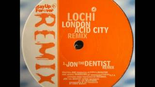 Lochi - London Acid City (Jon The Dentist Remix)