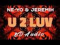 Ne-Yo & Jeremih - U 2 Luv [8D AUDIO]