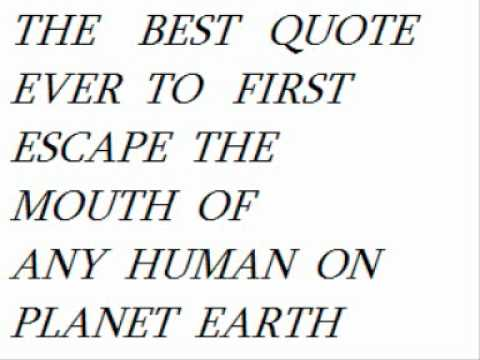 The Best Quote Ever Said On Planet Earth YouTube Inspiration Best Quote