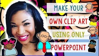 Create Your Own Clip Art Using POWERPOINT!