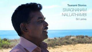 Tsunami Stories: Sivagnanam Nallathambi – Sri Lanka