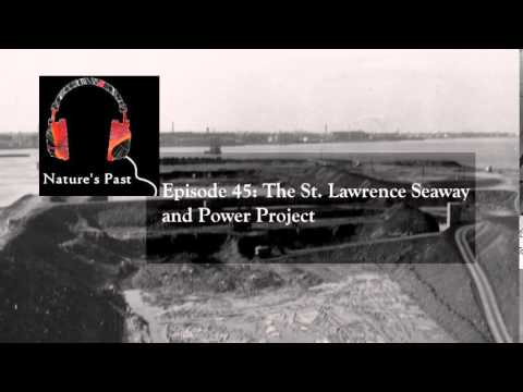 Nature's Past: Episode 45 The St. Lawrence Seaway and Power Project