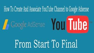 How to Create and Associate YouTube Channel to Google Adsense from start to Final 2016!