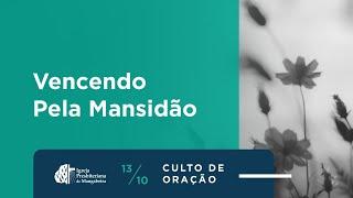 """Culto de Oração """"Vencendo pela Mansidão"""" - 13/10/2020"""