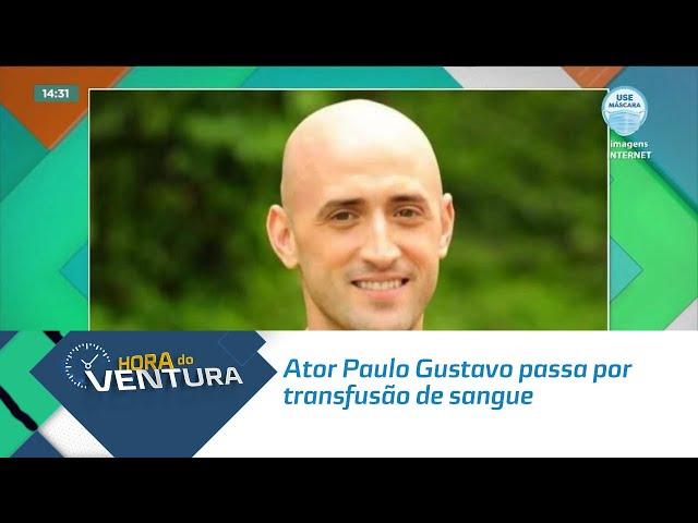 Ator Paulo Gustavo passa por transfusão de sangue