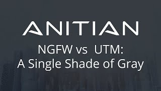 NGFW vs  UTM - A Single Shade of Gray
