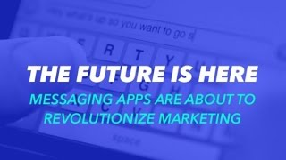 The Future is Here: Messaging Apps are About to Revolutionize Marketing | Presentation