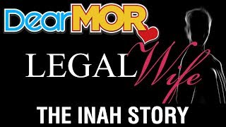 """Dear MOR: """"Legal Wife"""" The Inah Story 07-20-17"""