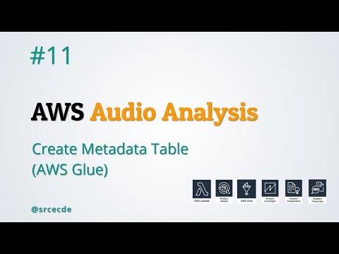 Create Metadata Table (AWS Glue) - AWS Audio Analysis p11 - YouTube