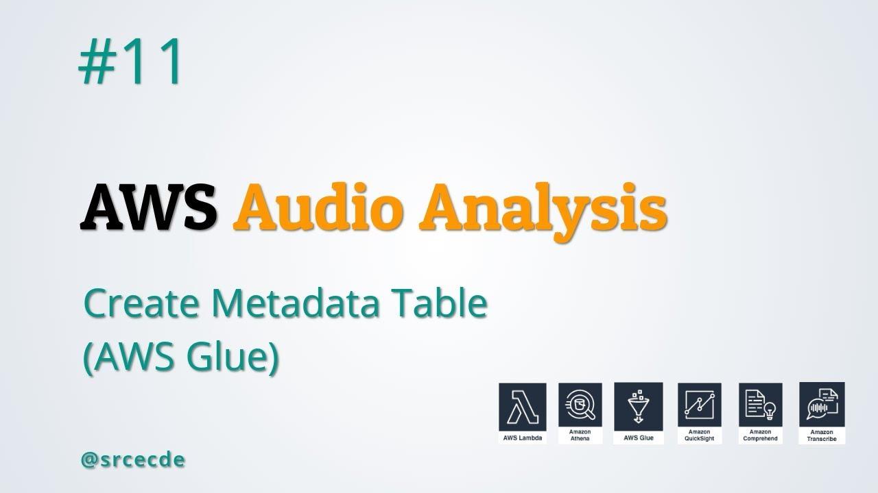 Create Metadata Table (AWS Glue) - AWS Audio Analysis p11