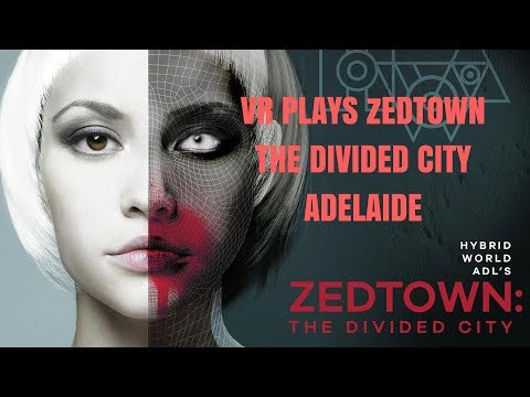 VR Plays Zedtown Adelaide (The Divided City) - Full Edition October 2017