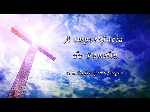 A importância da Família - Reflexões Diárias com Pe. Gino Sorgon