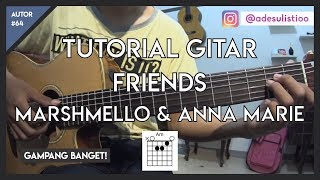 Tutorial Gitar ( FRIENDS - MARSHMELLO & ANNE MARIE) Mudah Dicerna dan Dipahami
