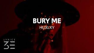 Huxlxy - Bury Me (Lyrics)