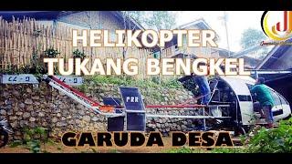HELIKOPTER TUKANG BENGKEL LAS BERNAMA GARUDA DESA