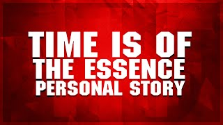 Time is of the Essence, Personal Story