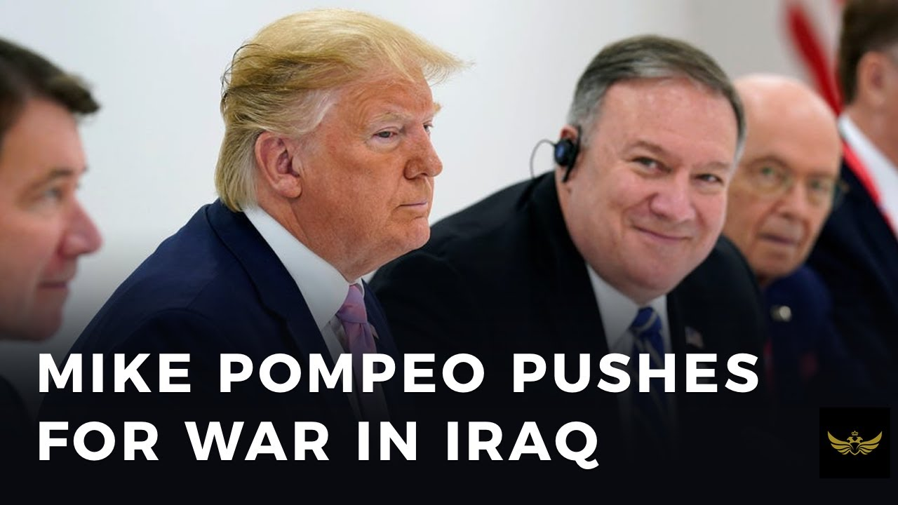 Mike Pompeo pushes for war in Iraq