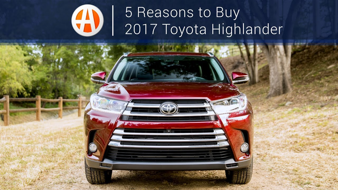 2017 toyota highlander 5 reasons to buy autotrader