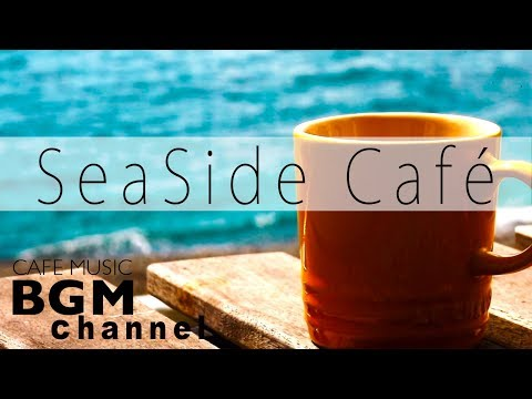 Seaside Cafe - Chill Out Jazz Hiphop & Smooth Jazz Music - Relaxing Cafe Music