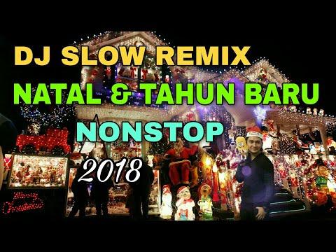 DJ SLOW REMIX NATAL 2017 DAN TAHUN BARU 2018 NONSTOP   PALING ENAK DI DENGAR HD