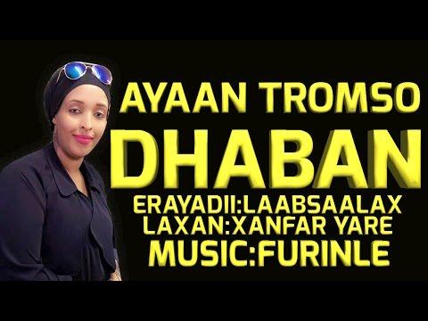 AYAAN TROMSO (DHABAN) 2017 HD SOMALI MUSIC