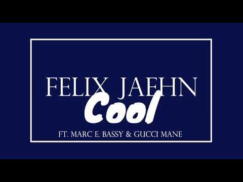 Felix Jaehn - Cool (Ft. Marc E. Bassy & Gucci Mane)