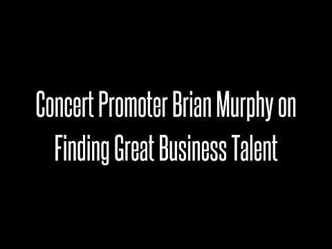 Concert Promoter Brian Murphy on Finding Great Business Talent
