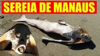 SEREIA DE MANAUS (real mermaid??)
