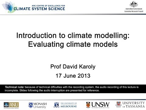 Introduction to climate modelling: Evaluating climate models (Prof David Karoly)