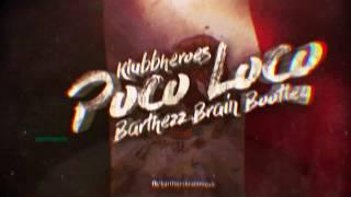 Klubbheroes - Poco Loco (Barthezz Brain Bootleg)