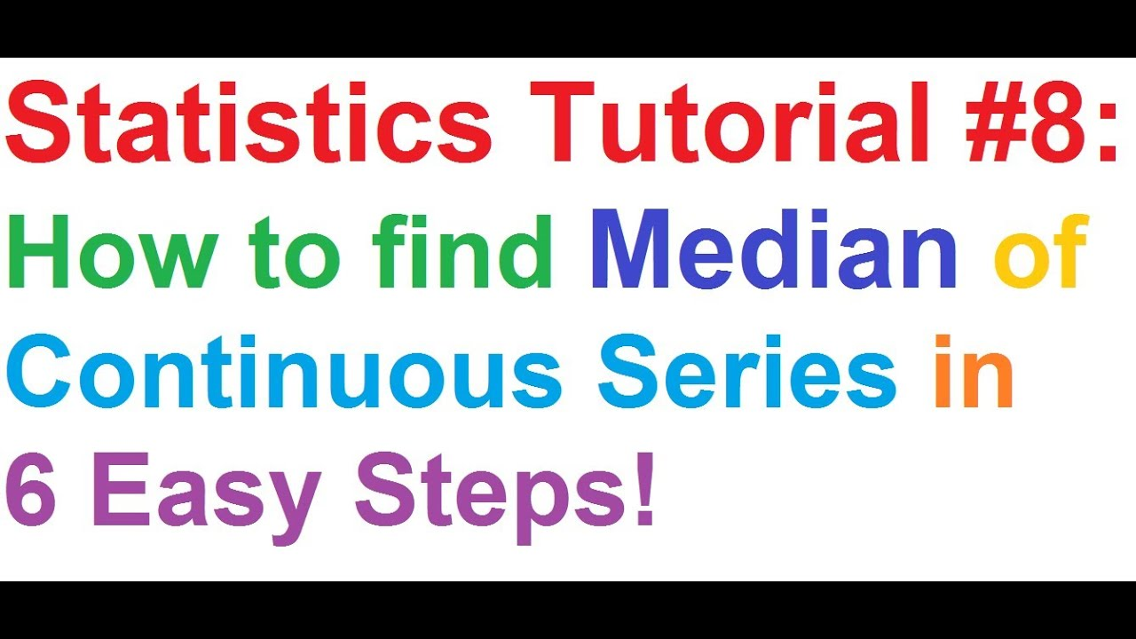 Statistics Tutorial #8: How To Find Median Of A Continuous Series In 6 Easy  Steps!
