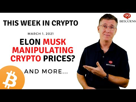 🔴 Elon Musk Manipulating Crypto Prices?  | This Week in Crypto - Mar 1, 2021
