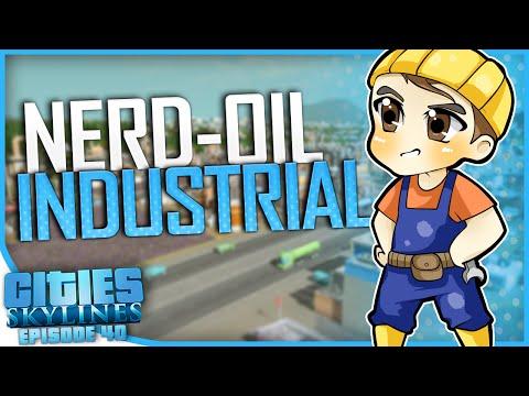 NERD-OIL INDUSTRIAL | Cities: Skylines [#40]