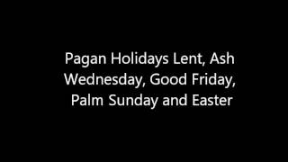 Pagan Origins of Lent, Ash Wednesday, Good Friday, Palm Sunday and Easter