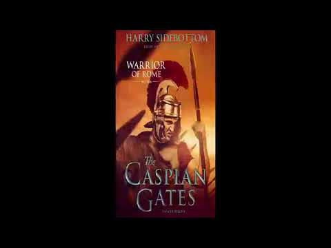 Harry Sidebottom   Warrior of Rome Series   Book 4   The Caspian Gates    Audiobook   Part 1