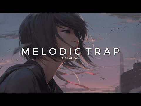 Best of 2017 | Chill and Melodic Trap Mix