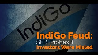 After IndiGo co-founder's complaint, SEBI probes if investors were misled