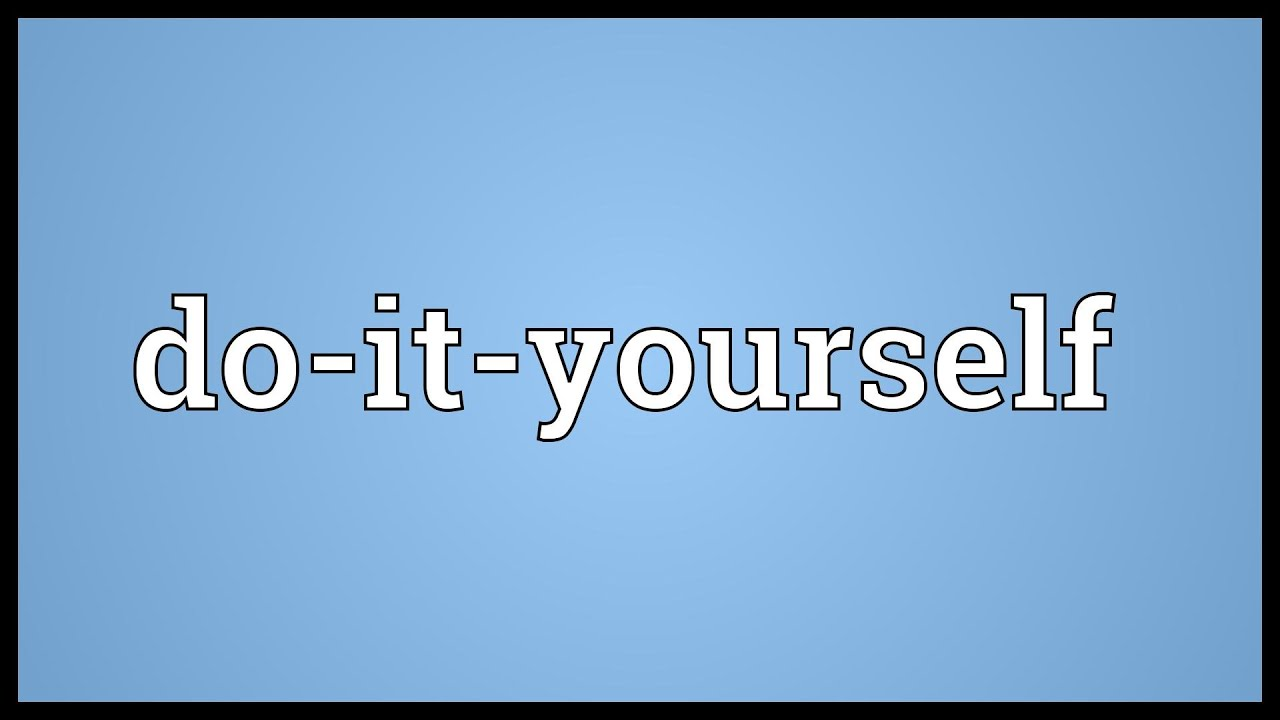 Do it yourself meaning youtube do it yourself meaning solutioingenieria Images