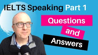 IELTS Speaking Part 1 Questions, Answers and Ideas