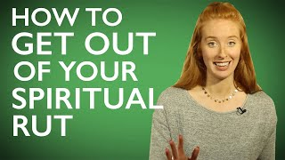 How to (Quickly) Get Out of a Spiritual Rut