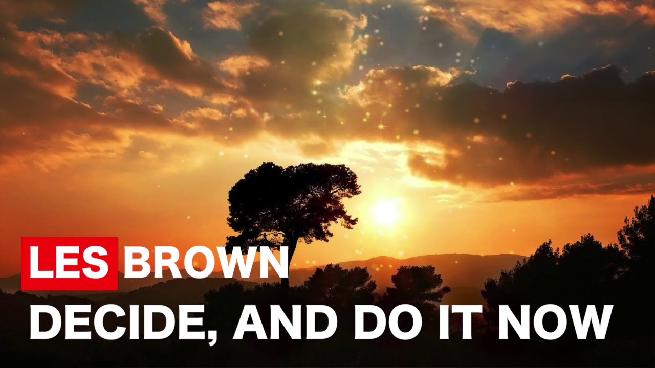 Decide, and do it - Les Brown Motivation Video - Invest in yourself
