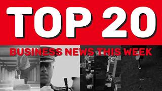 Top 20 business news this week